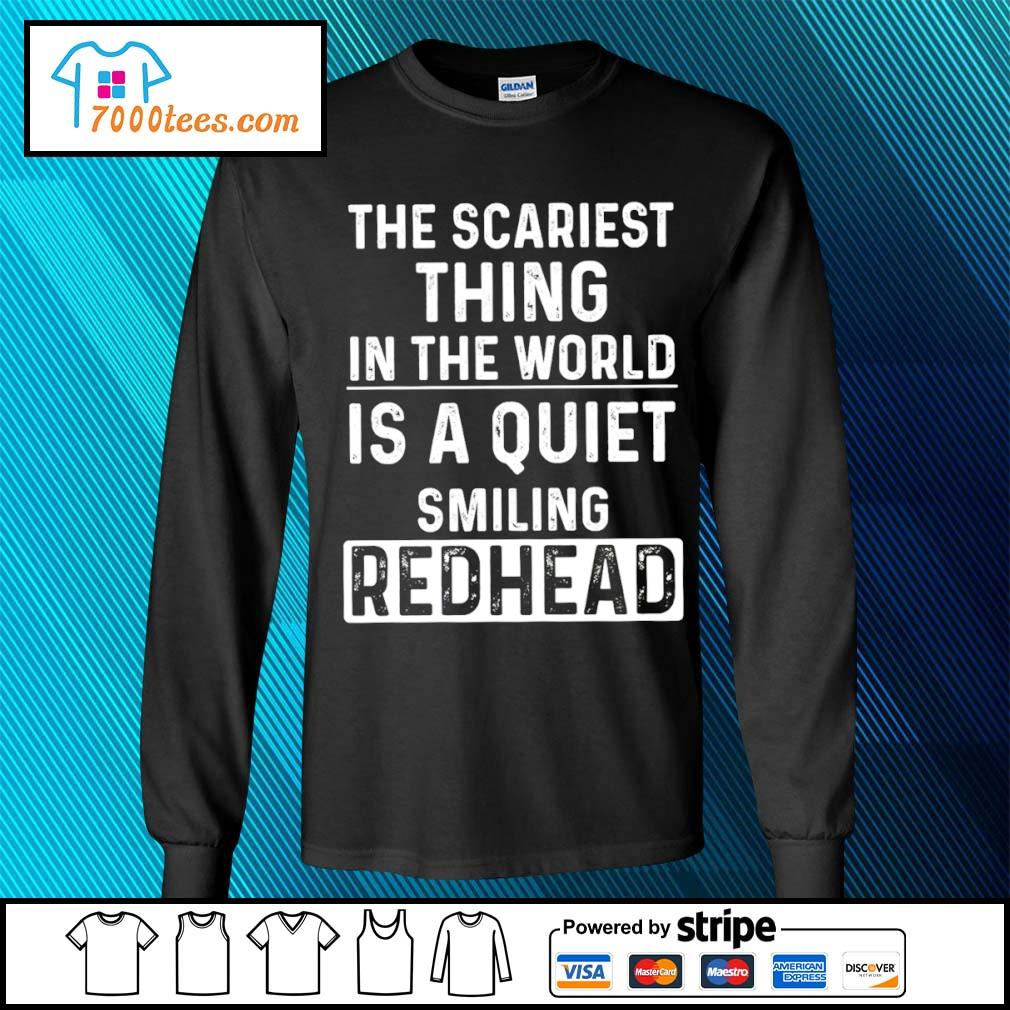 The scariest thing in the world is a quiet smiling redhead s longsleeve-tee