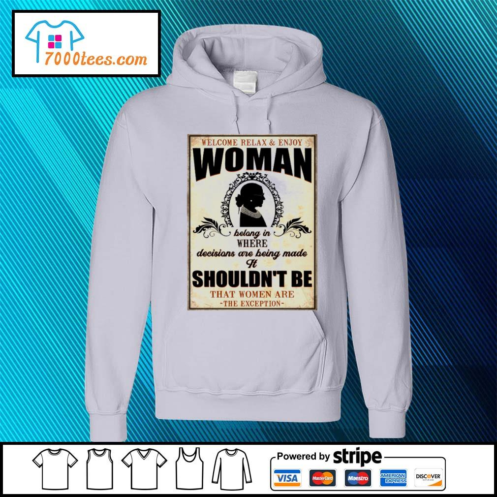 Welcome relax and enjoy woman bolong in where decisions are being made it shouldn't be s hoodie