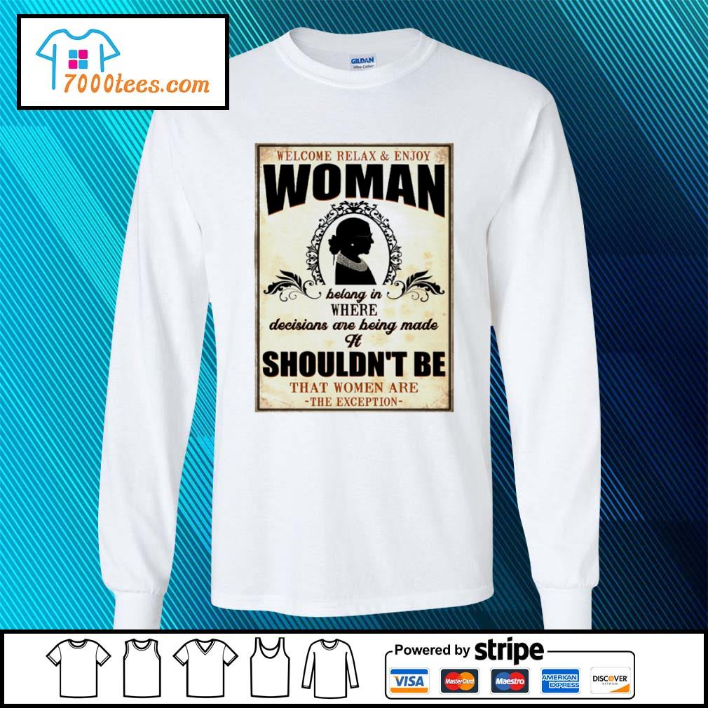 Welcome relax and enjoy woman bolong in where decisions are being made it shouldn't be s longsleeve-tee