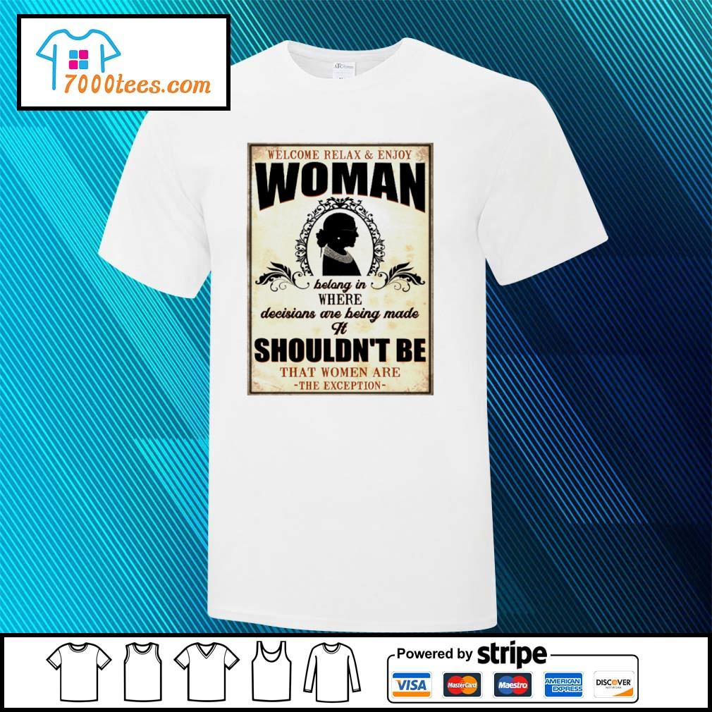 Welcome relax and enjoy woman bolong in where decisions are being made it shouldn't be shirt